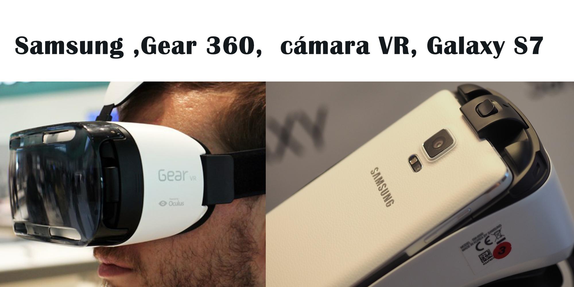 Samsung  Gear 360 VR, junto al Galaxy S7